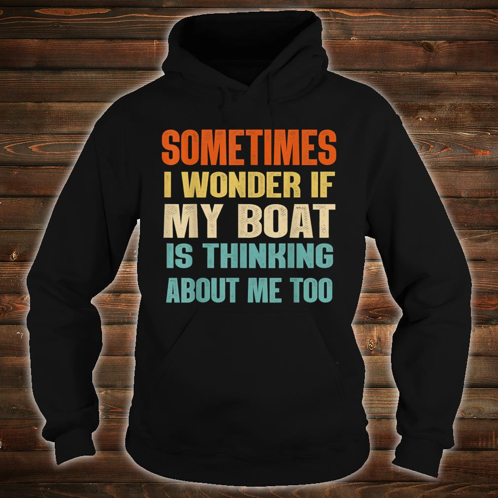 Sometimes I Wonder If My Boat Is Thinking About Me Too Shirt hoodie