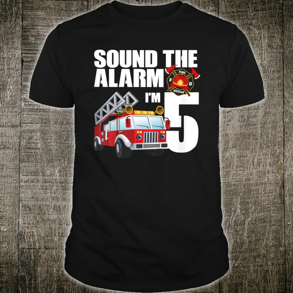 Sound The Alarm 5 Year Old Firefighter Shirt