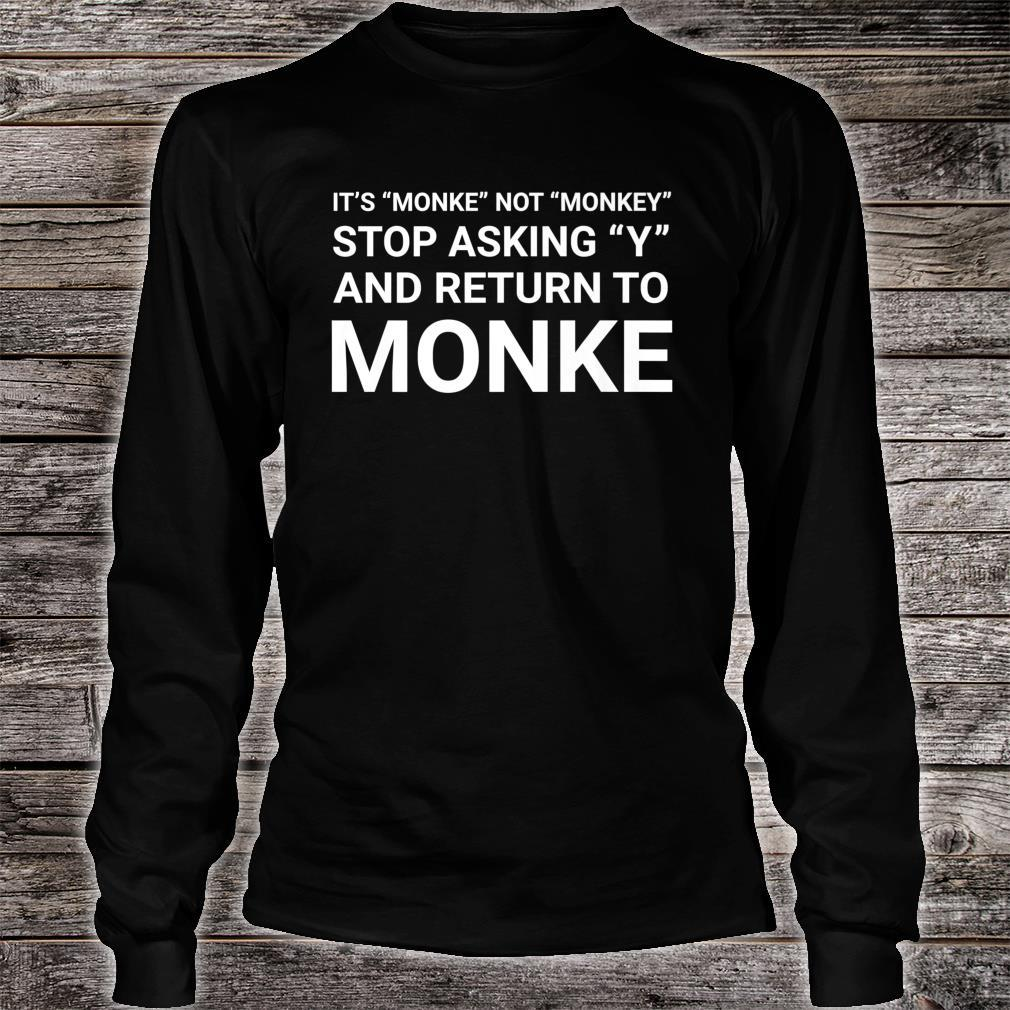 Stop Asking Y And Return To Monke Meme Shirt long sleeved