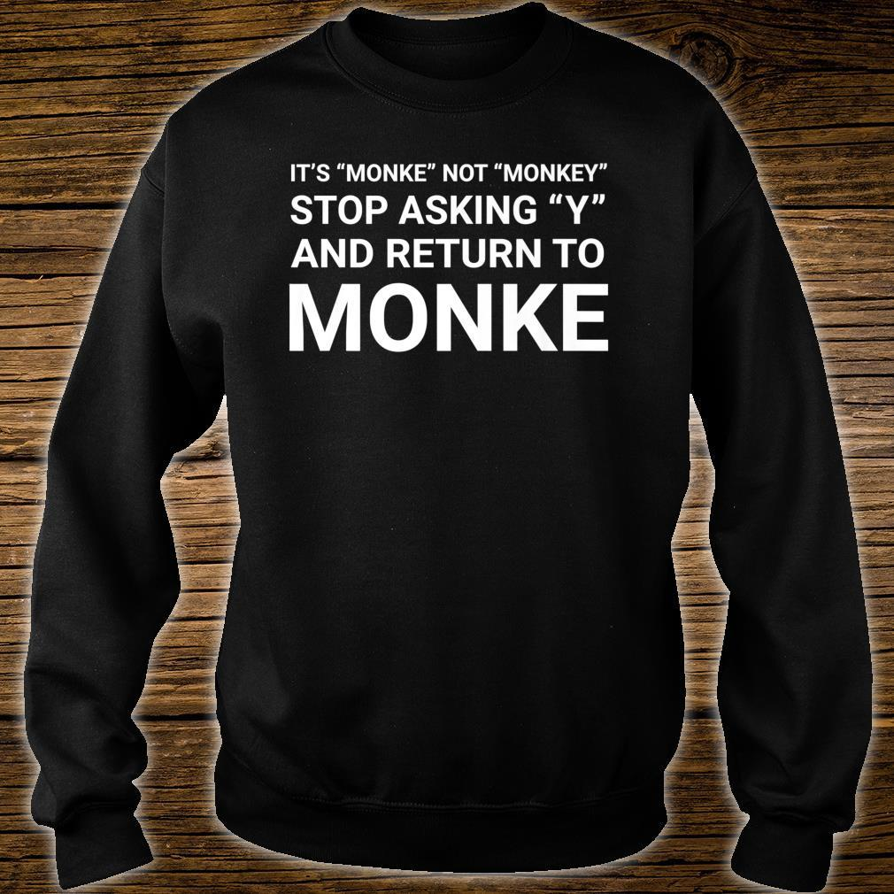 Stop Asking Y And Return To Monke Meme Shirt sweater