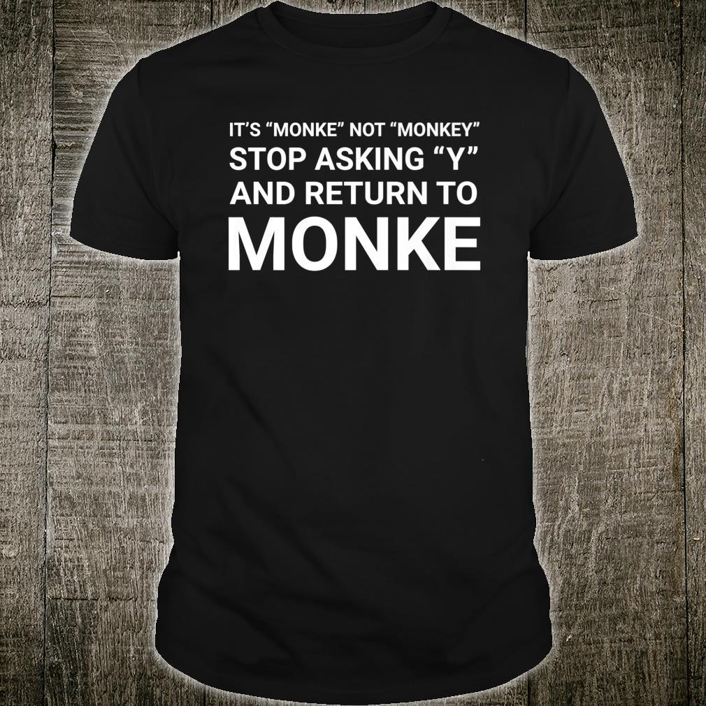 Stop Asking Y And Return To Monke Meme Shirt
