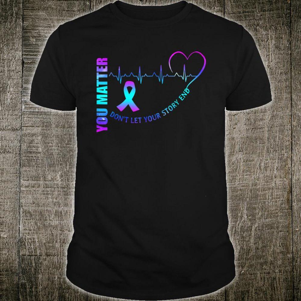 Suicide Awareness Matter Story Saying Shirt