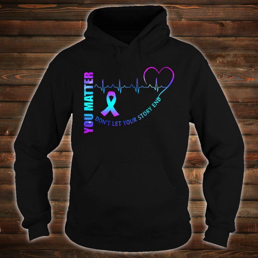 Suicide Awareness Matter Story Saying Shirt hoodie