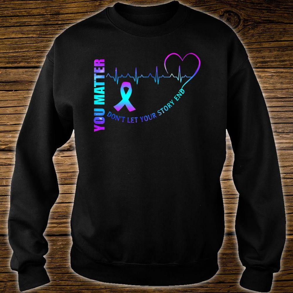 Suicide Awareness Matter Story Saying Shirt sweater