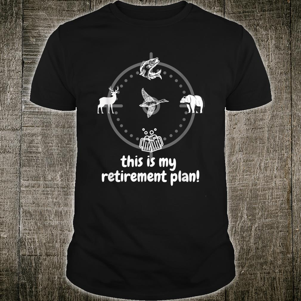 THIS IS MY RETIREMENT PLAN HUNTING FISHING BEER Shirt