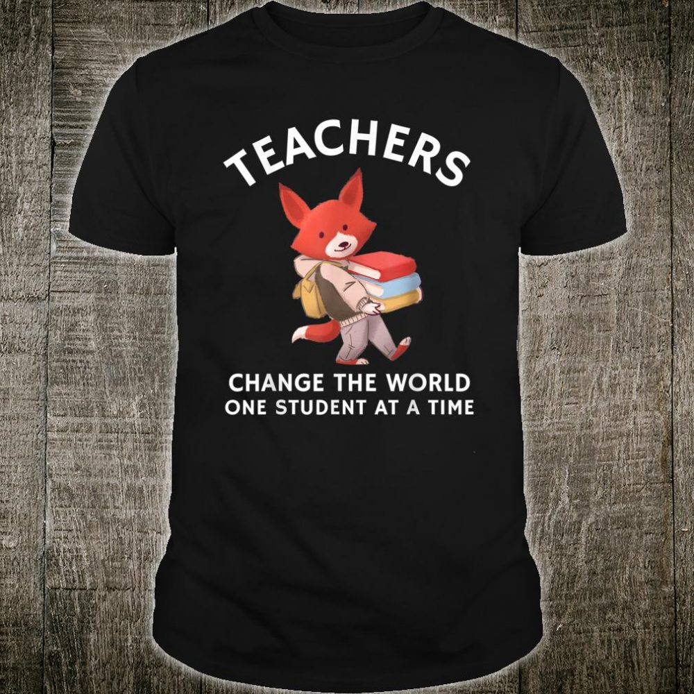 Teachers Change The World One Student At A Time Shirt