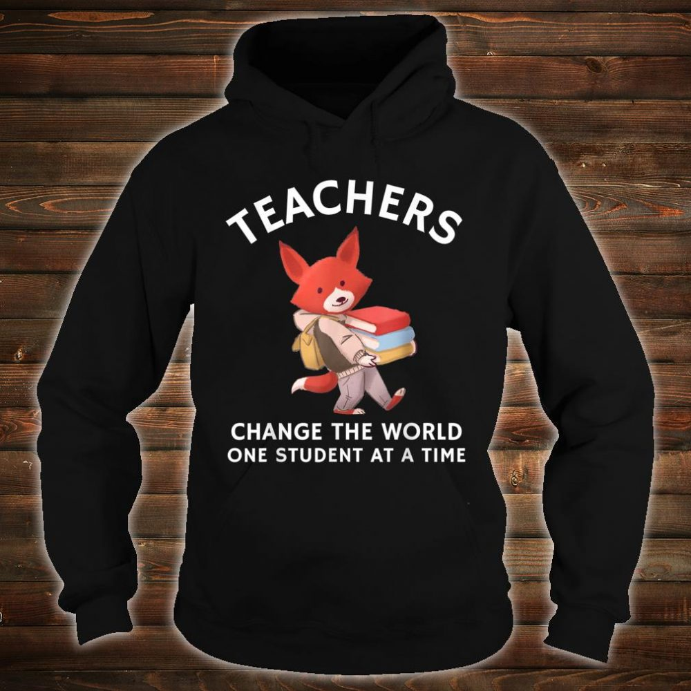 Teachers Change The World One Student At A Time Shirt hoodie