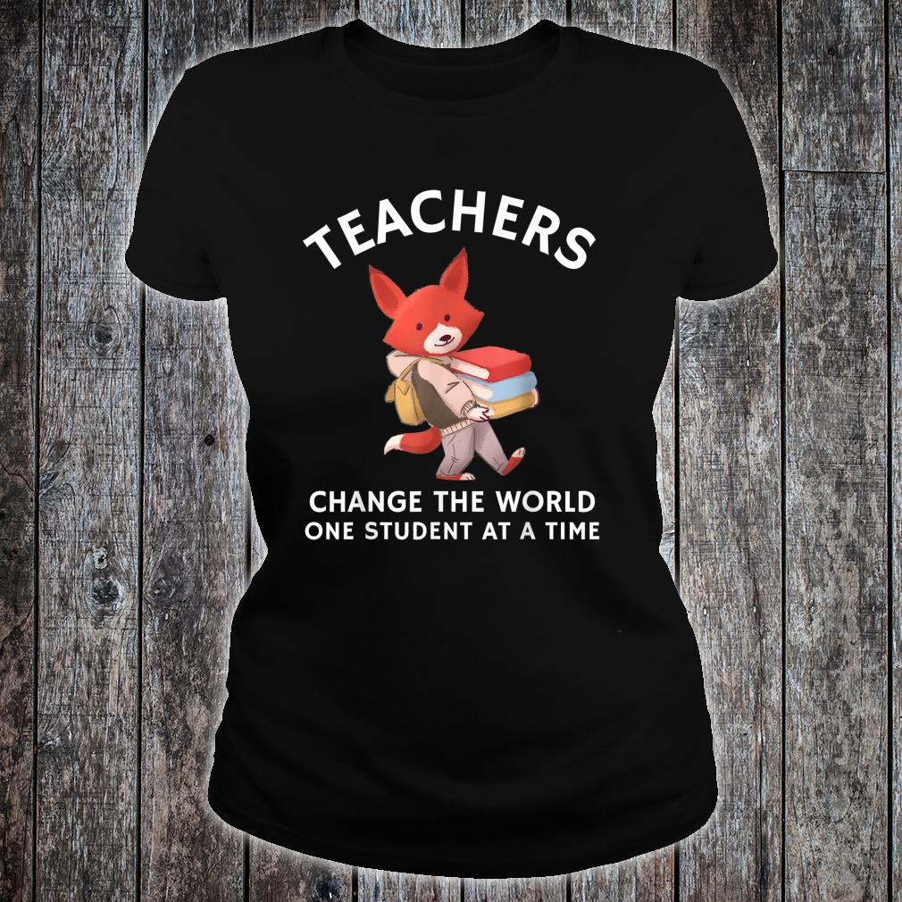 Teachers Change The World One Student At A Time Shirt ladies tee
