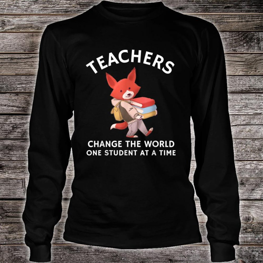Teachers Change The World One Student At A Time Shirt long sleeved