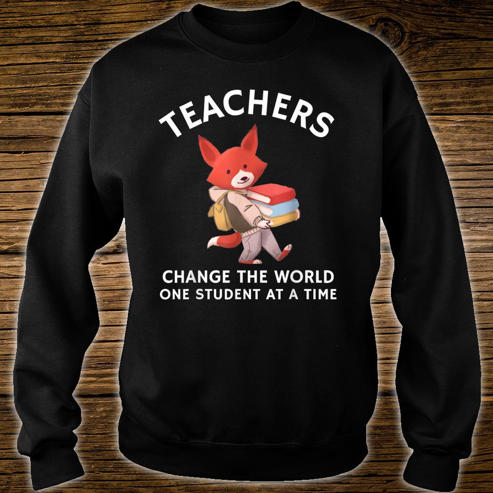 Teachers Change The World One Student At A Time Shirt sweater