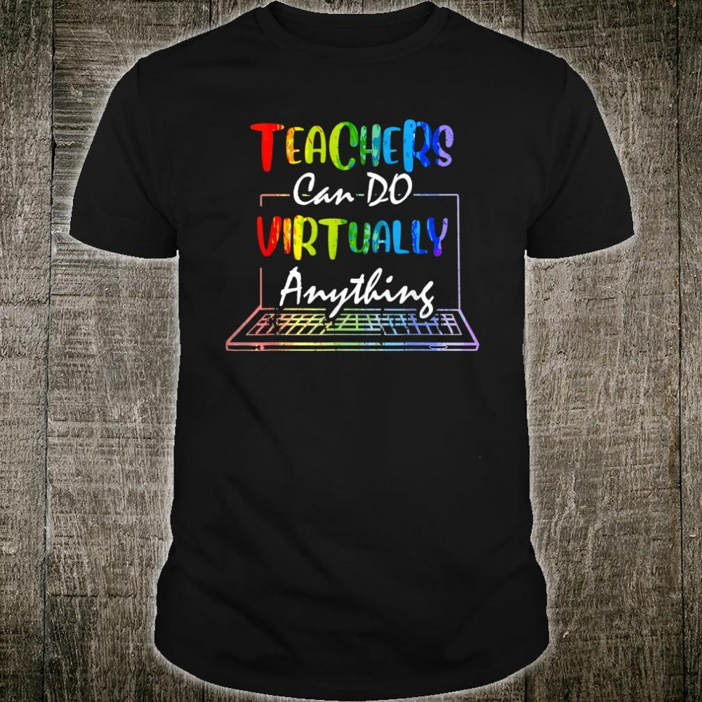Teachers Virtually Can Do Anything Funny Teacher Shirt