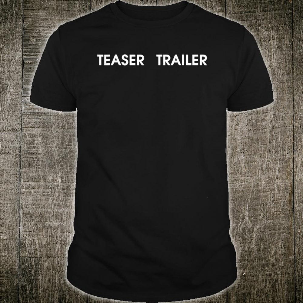 Teaser Trailer Shirt