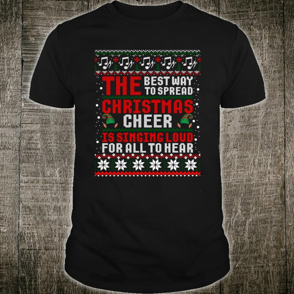 The Best Way To Spread Christmas Cheer Is Singing Loud Ugly Shirt
