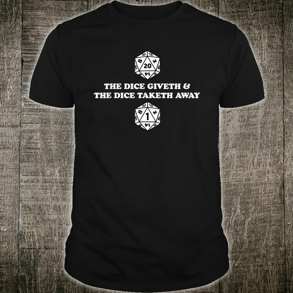 The Dice Giveth and Taketh Away Shirt