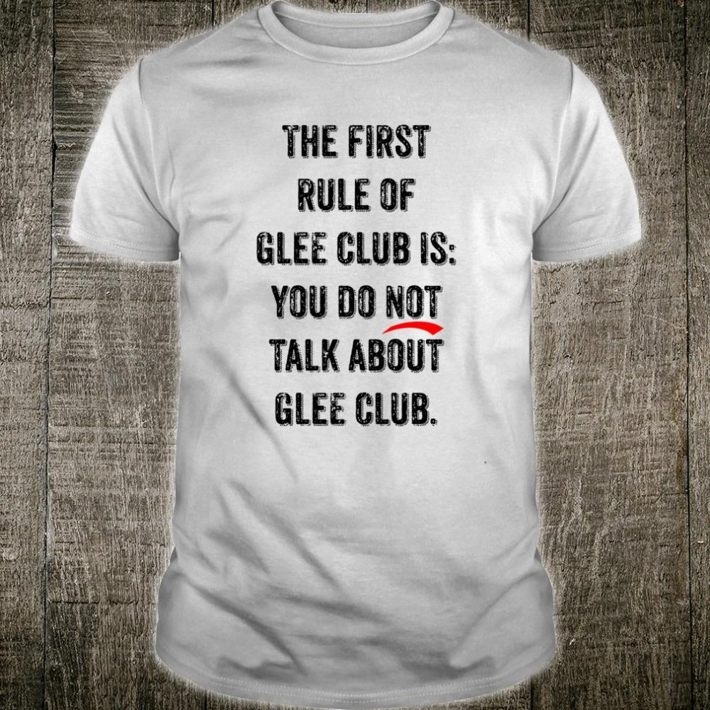The First Rule Of Glee Club Shirt