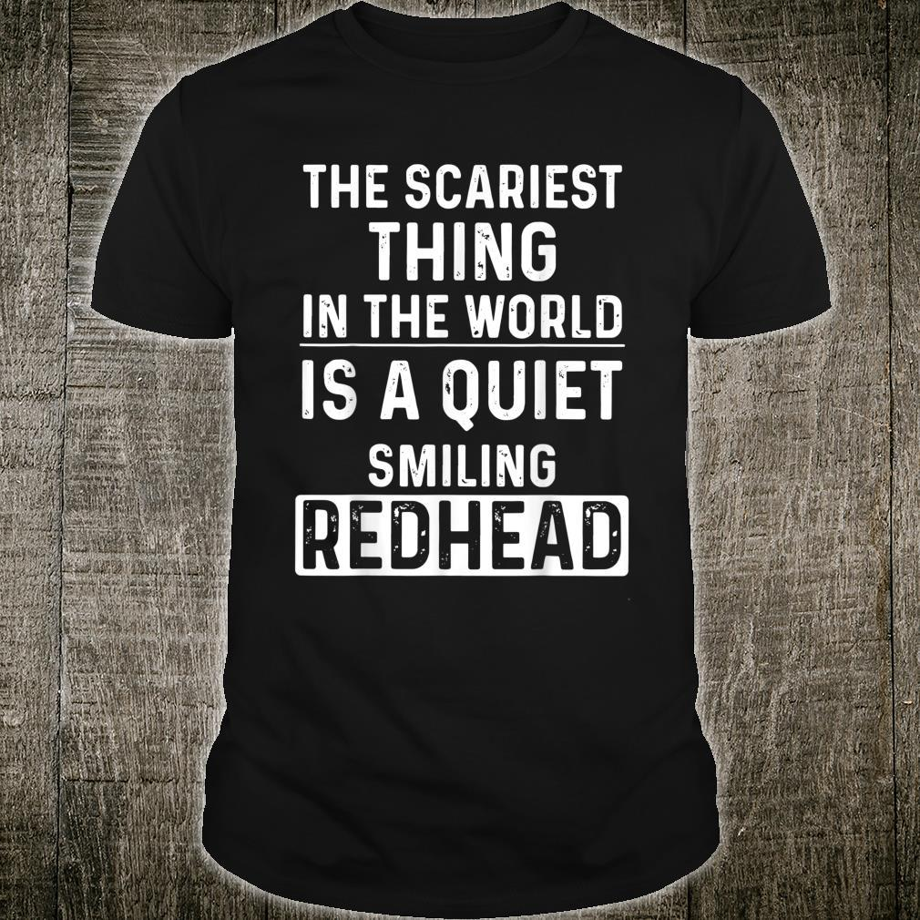 The Scariest Thing In The World Is A Quiet Smiling Redhead Shirt