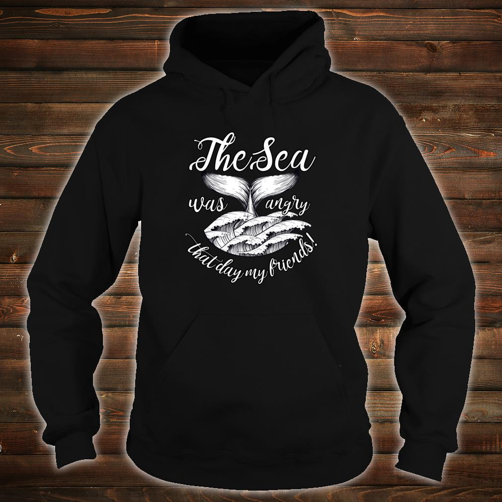 The Sea Was Angry That Day My Friends! Shirt hoodie