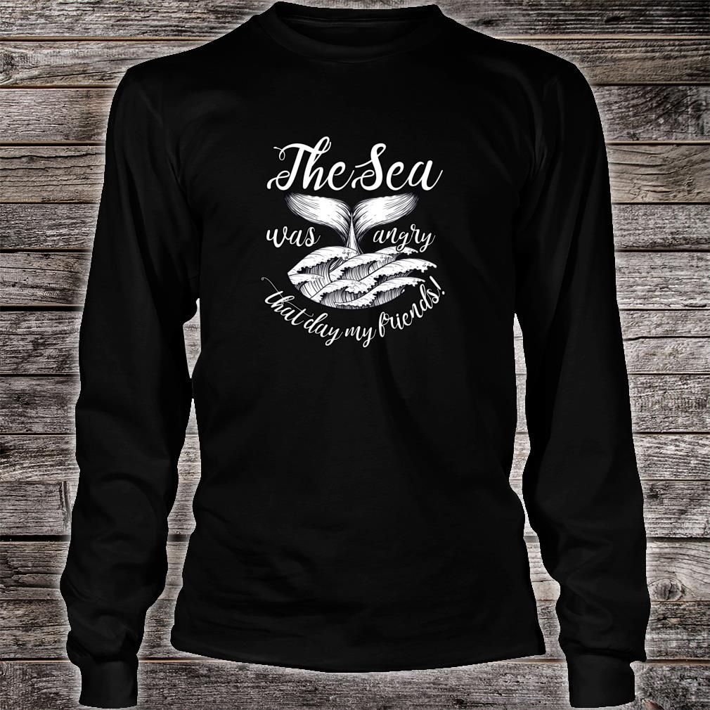 The Sea Was Angry That Day My Friends! Shirt Long sleeved