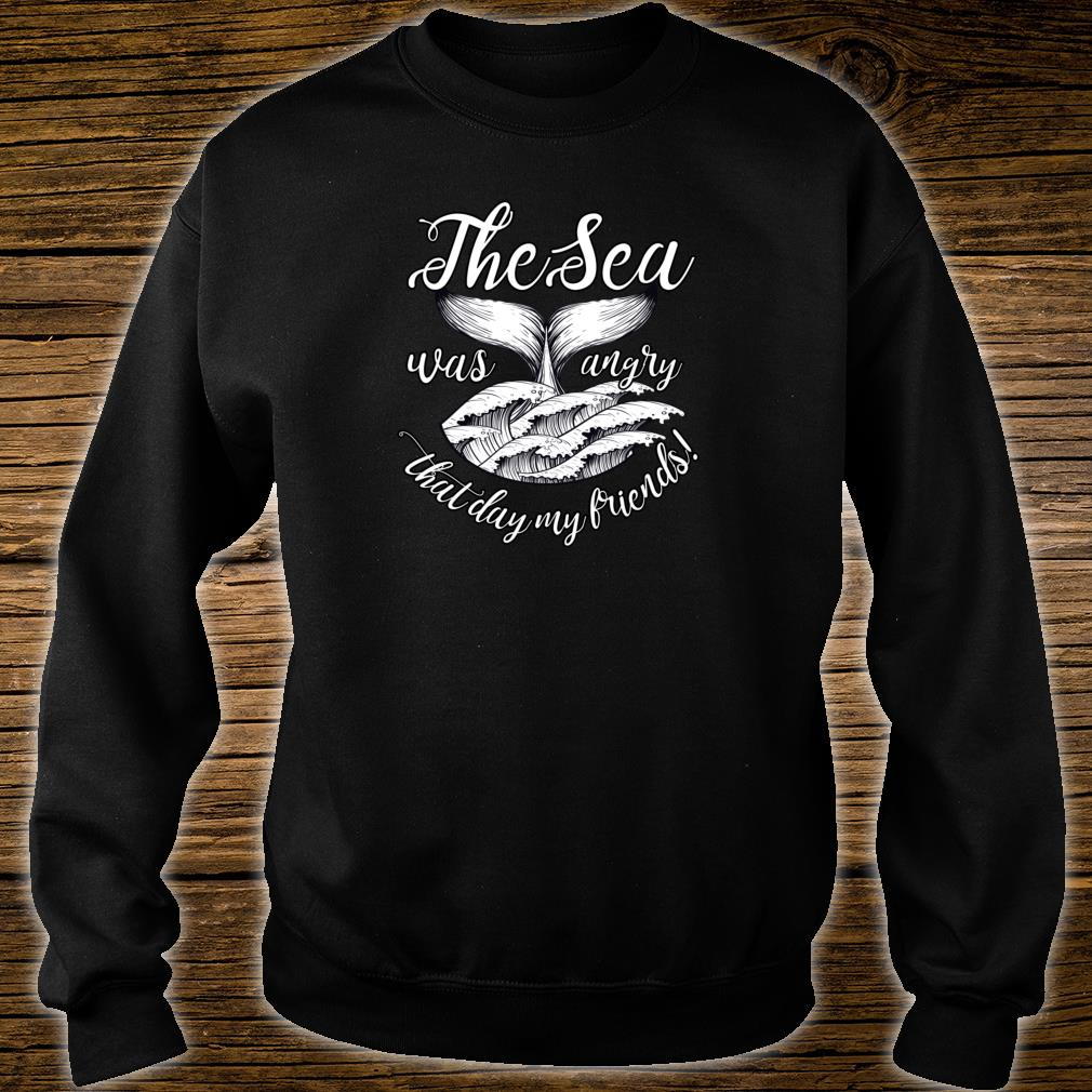 The Sea Was Angry That Day My Friends! Shirt sweater