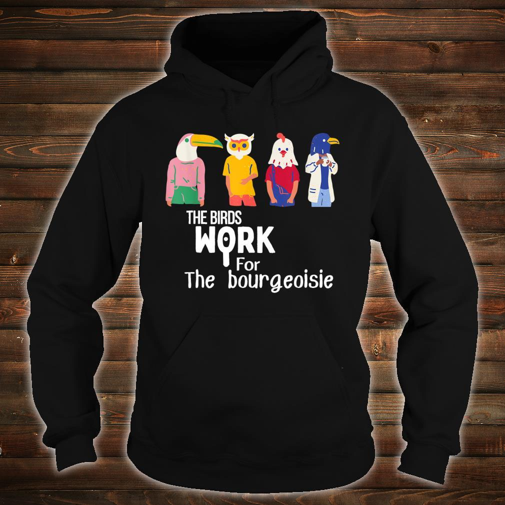 The birds work for the bourgeoisie Virale Shirt hoodie
