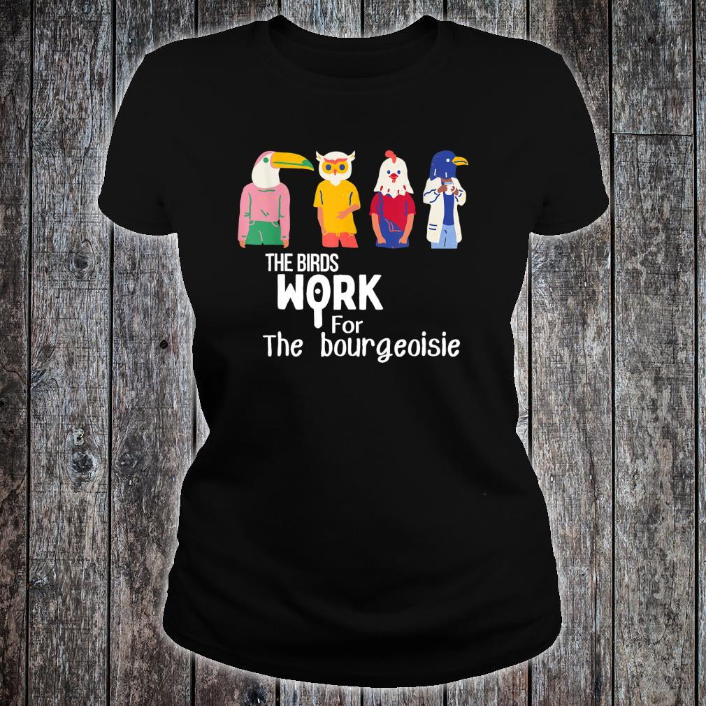 The birds work for the bourgeoisie Virale Shirt ladies tee