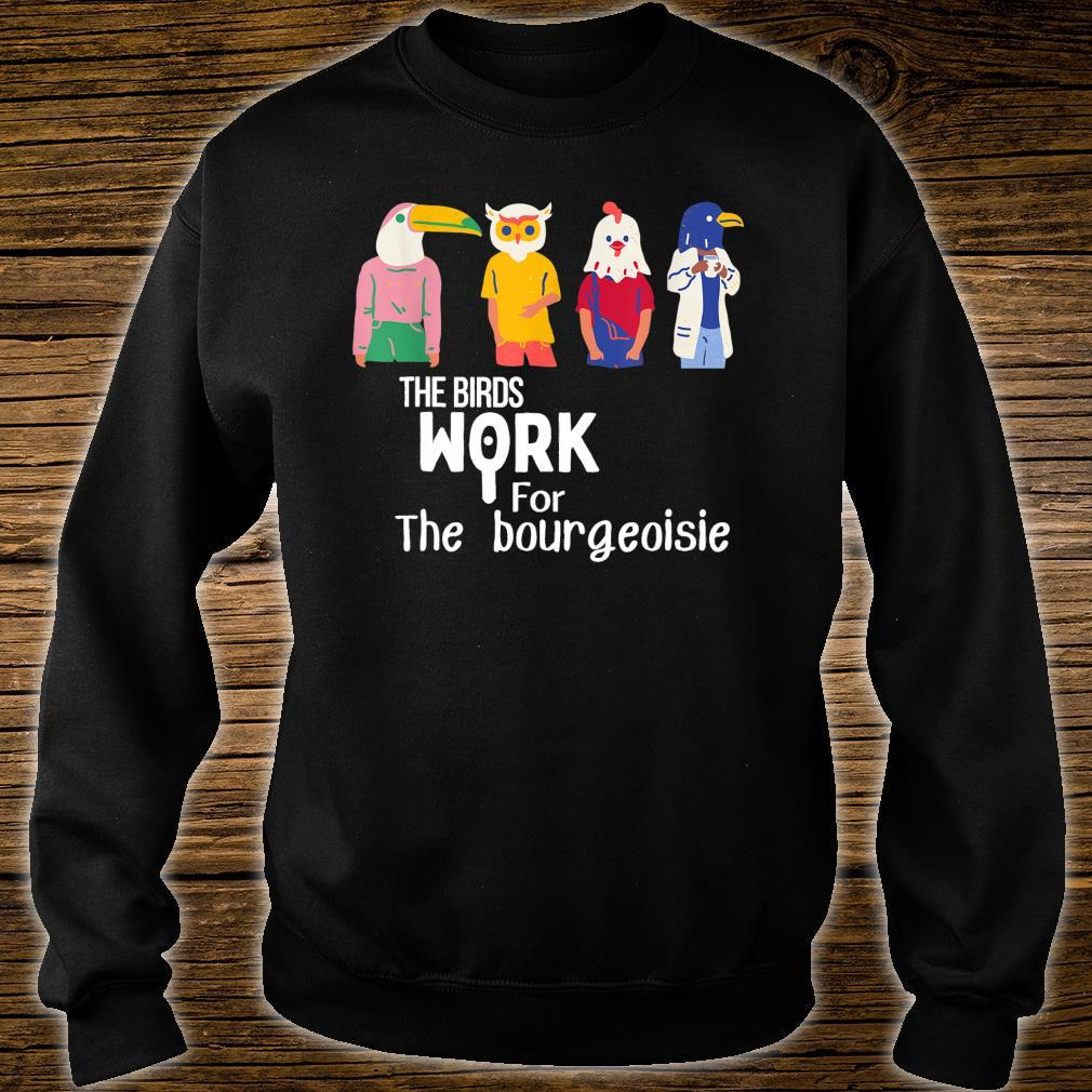 The birds work for the bourgeoisie Virale Shirt sweater