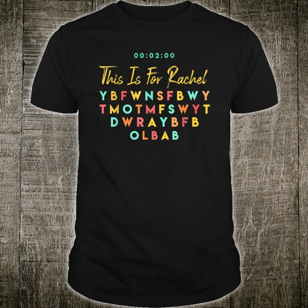This Is For Rachel Shirt