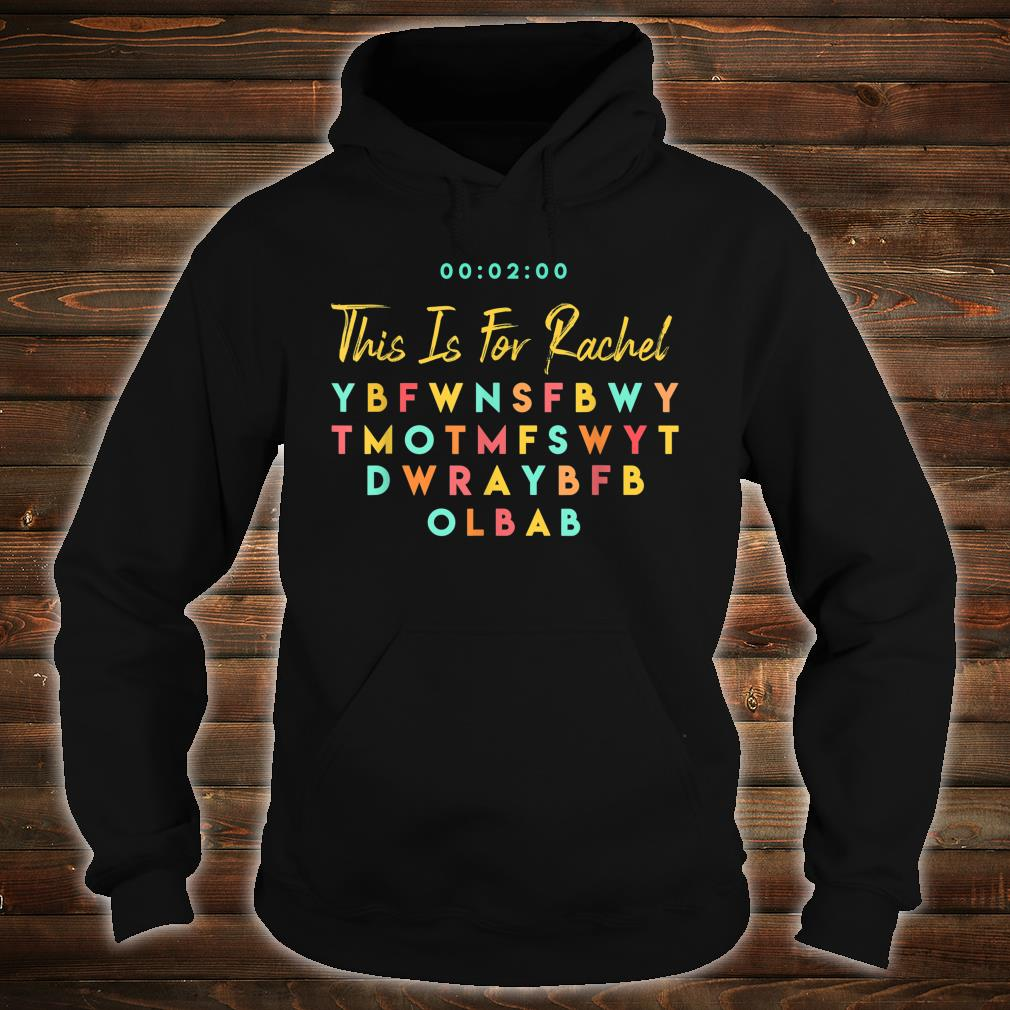 This Is For Rachel Shirt hoodie