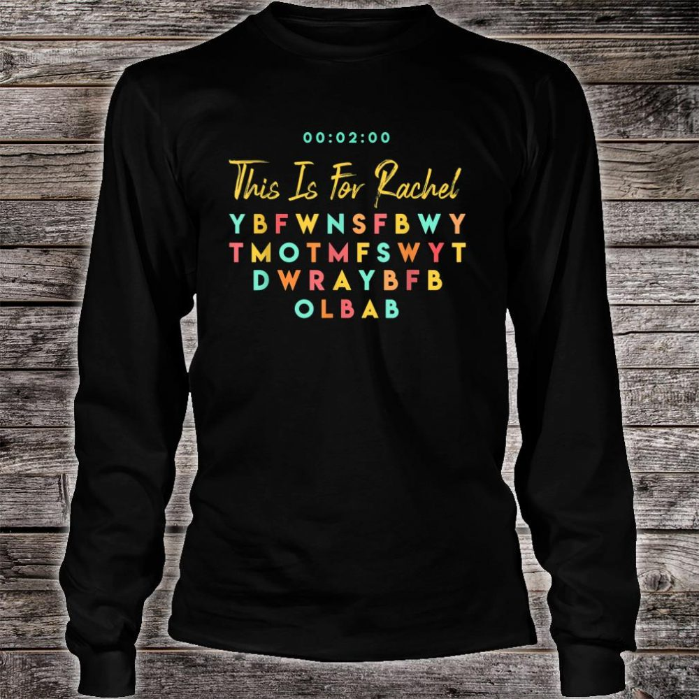 This Is For Rachel Shirt long sleeved