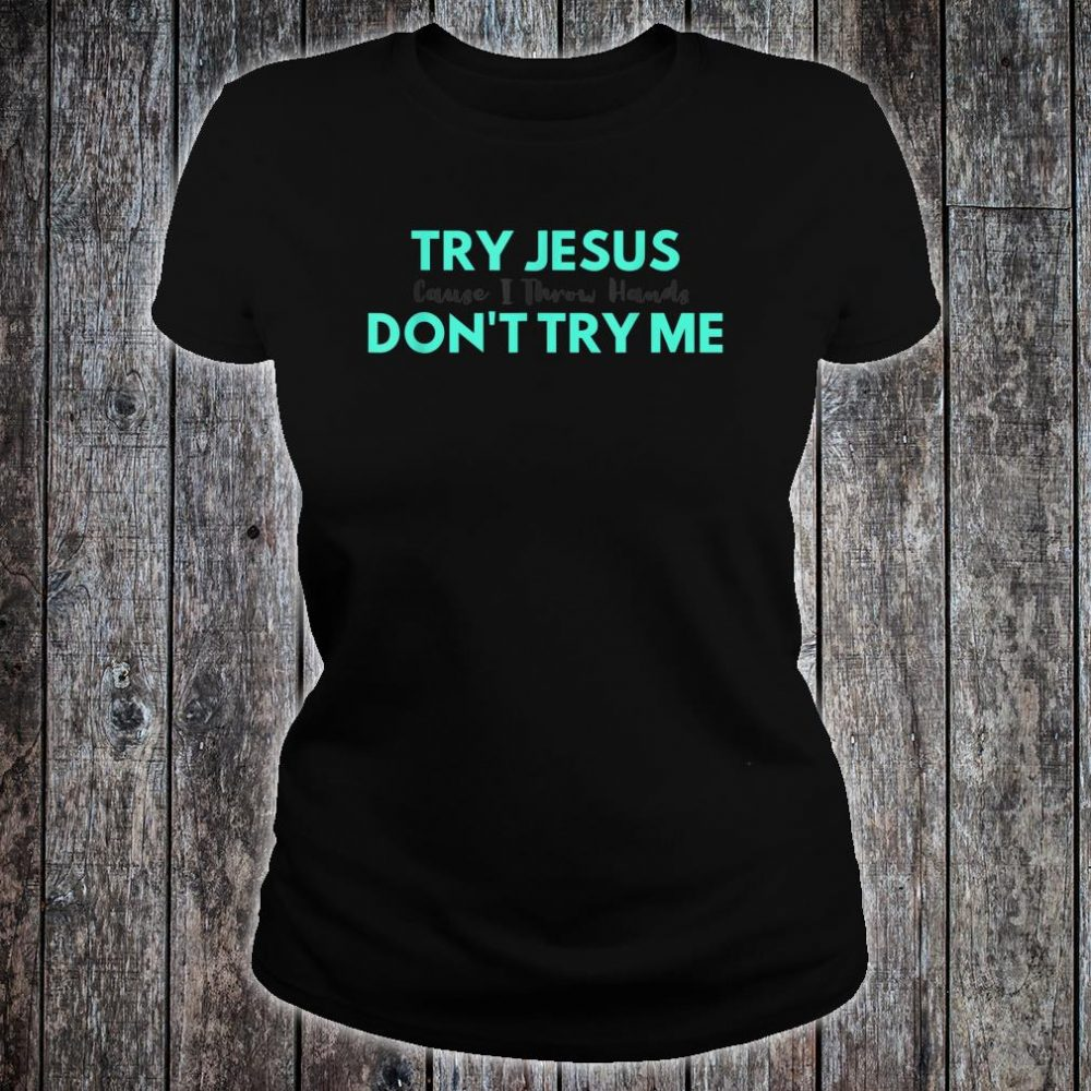 Try Jesus Don't Try Me Shirt ladies tee