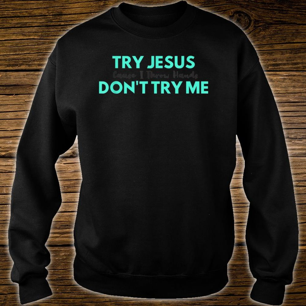 Try Jesus Don't Try Me Shirt sweater