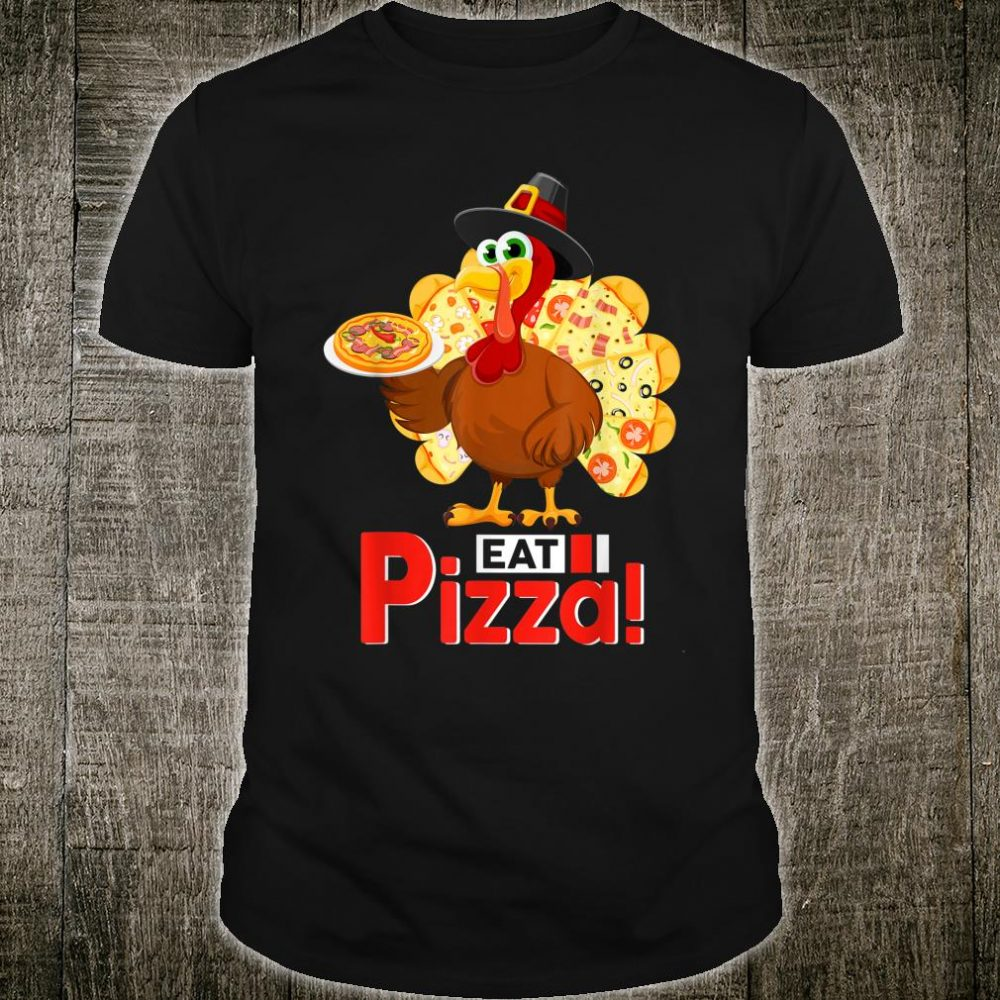 Turkey Lover Eat A Pizza Thanksgiving Shirt