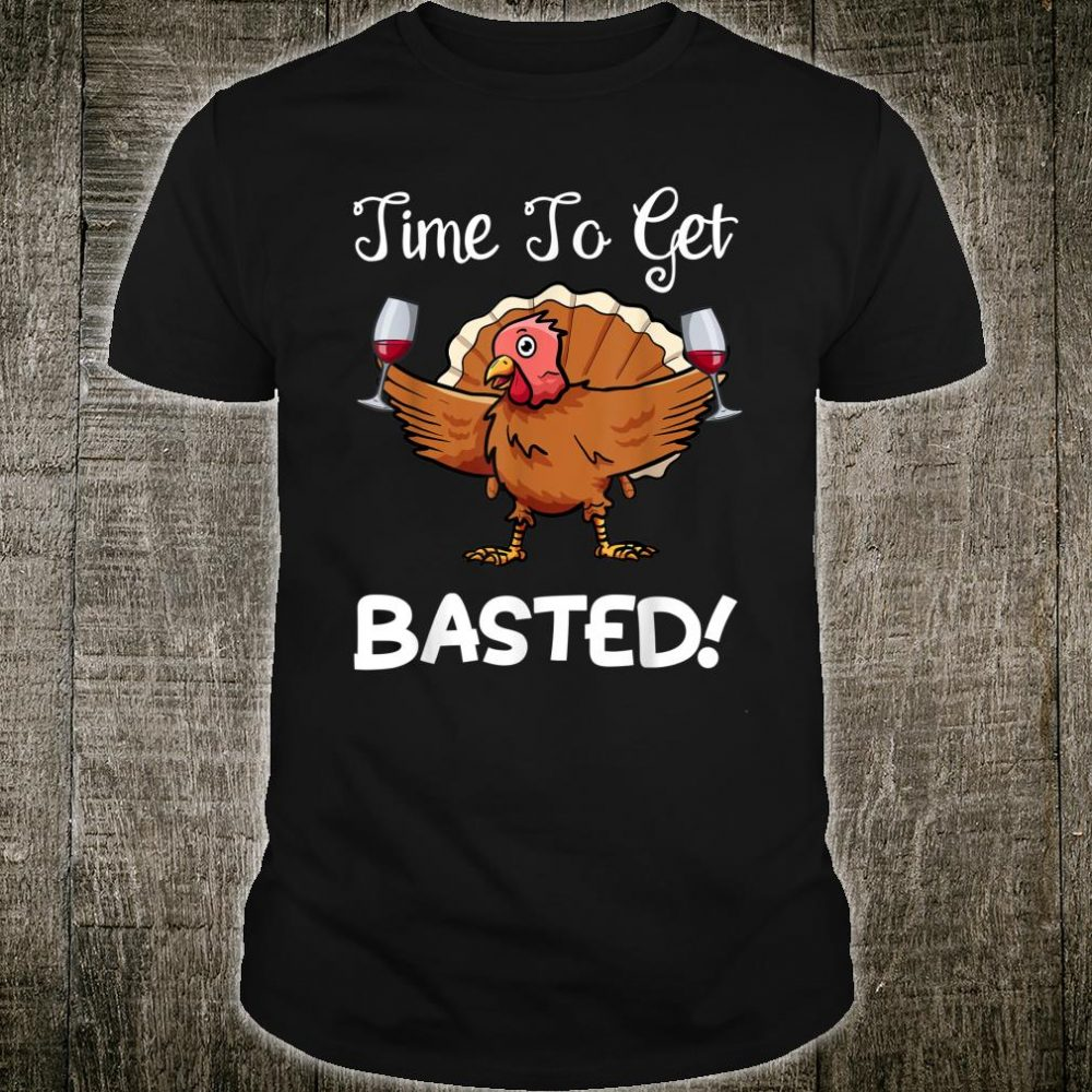 Turkey Wine Drinking Time To Get Basted Shirt