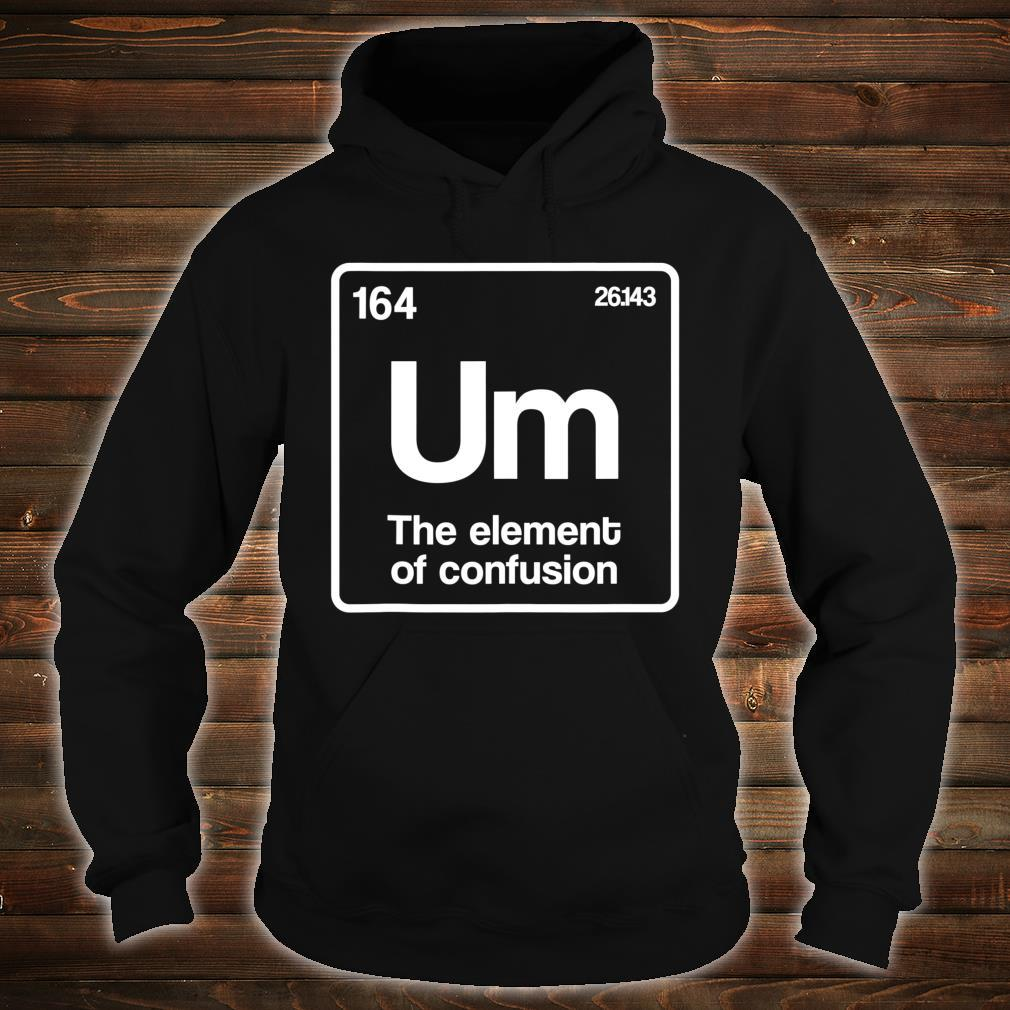 Um Element of Confusion Periodic Table Science Nerd Shirt hoodie