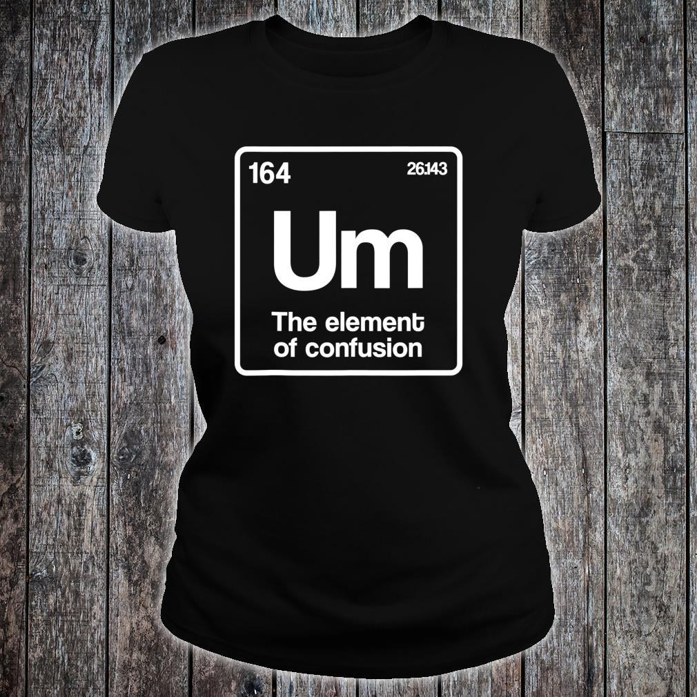 Um Element of Confusion Periodic Table Science Nerd Shirt ladies tee