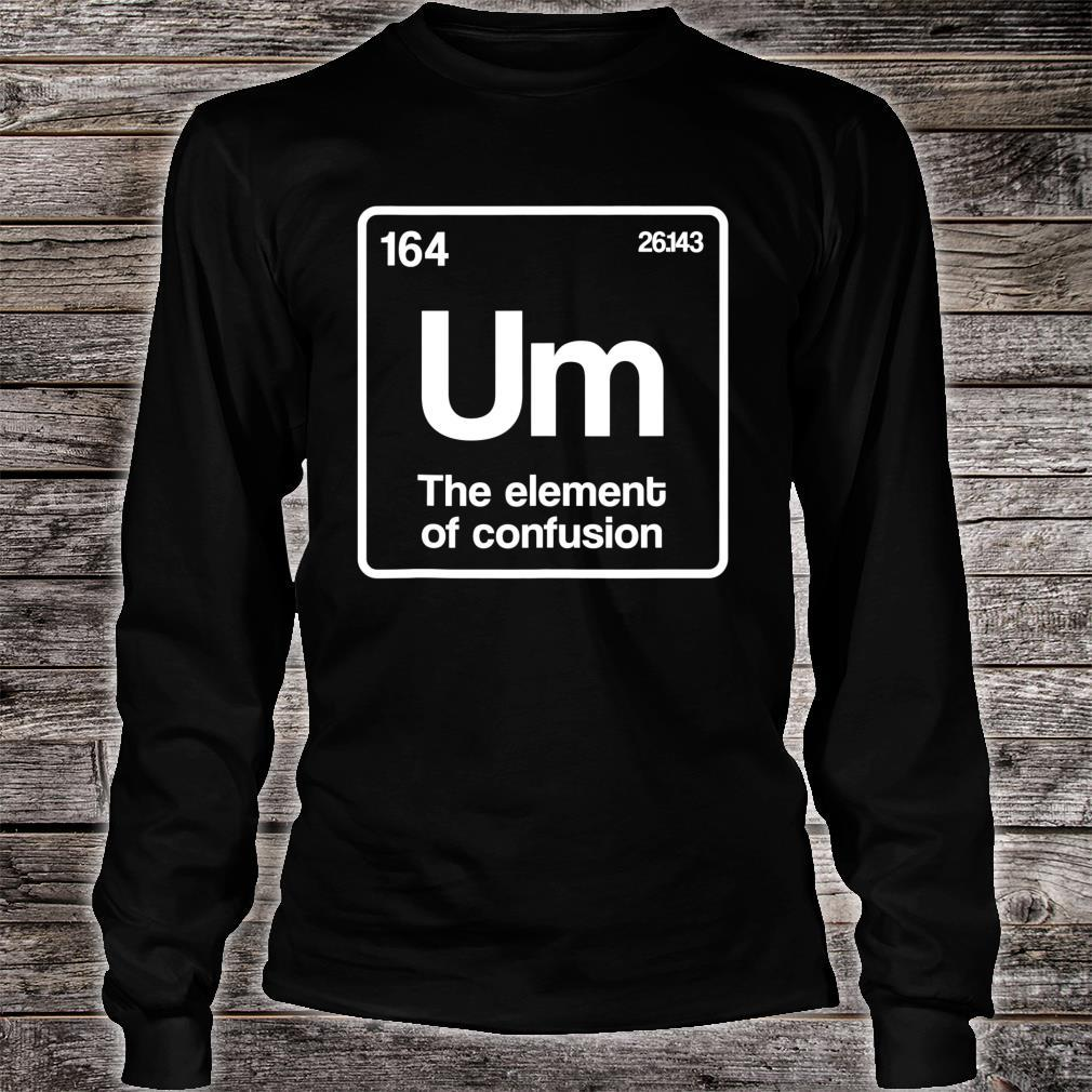 Um Element of Confusion Periodic Table Science Nerd Shirt long sleeved