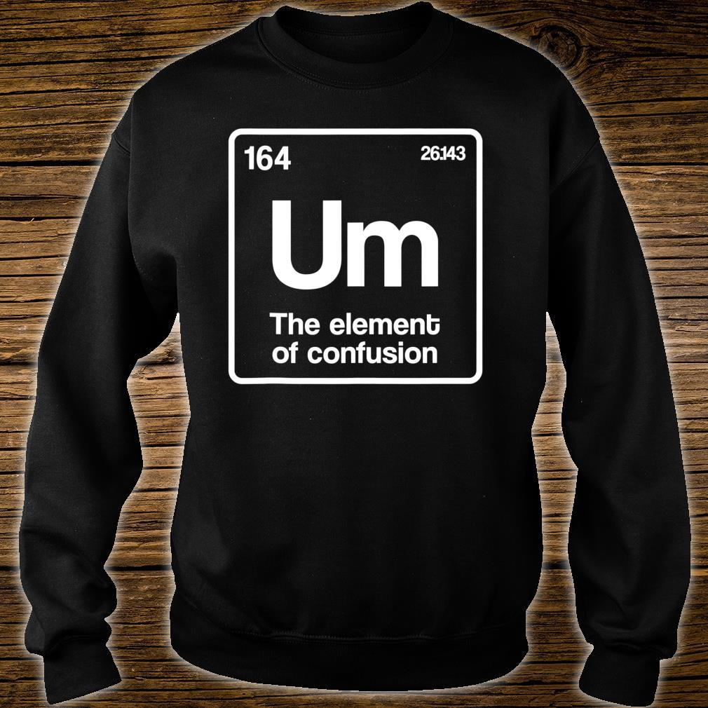 Um Element of Confusion Periodic Table Science Nerd Shirt sweater