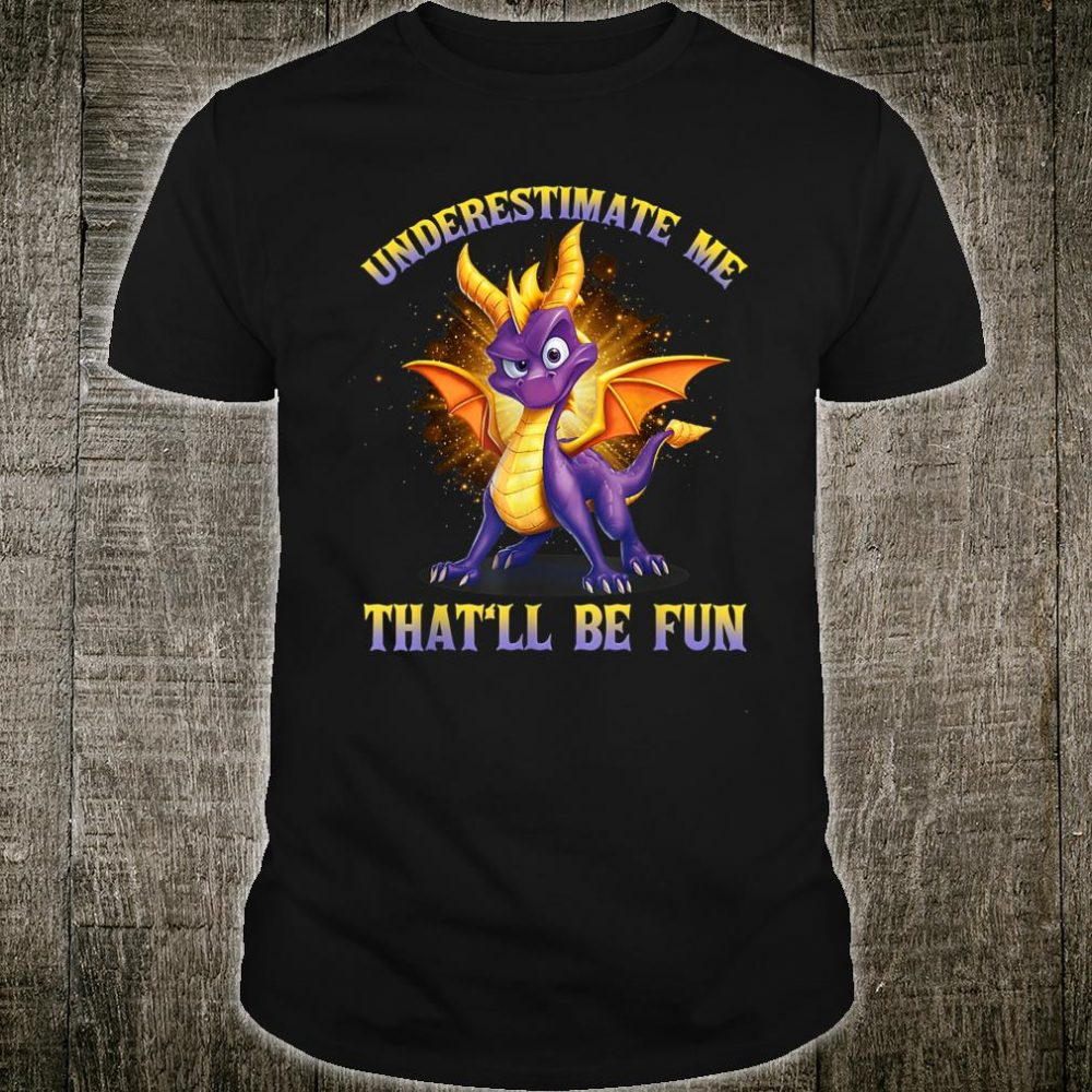 Underestimate Me That'll Be Fun Dragon Shirt