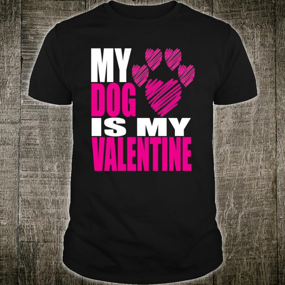 Valentines Day My Dog Is My Valentine Shirt