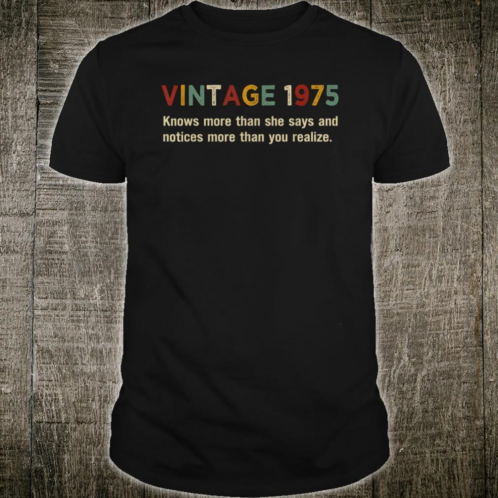 Vintage 1975 Knows More Than She Says 45th Birthday Shirt