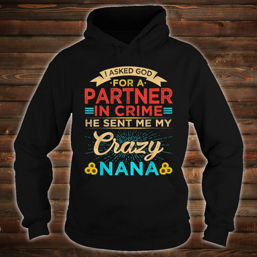 Vintage I Asked God Partner in Crime he sent Crazy Nana Shirt hoodie
