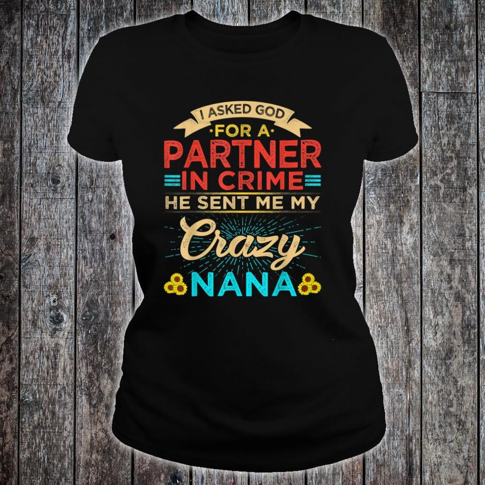 Vintage I Asked God Partner in Crime he sent Crazy Nana Shirt ladies tee
