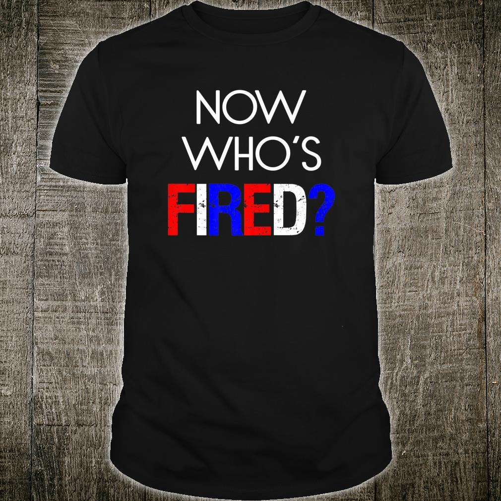 Vote 2020 US Elections Now Who's Fired Shirt