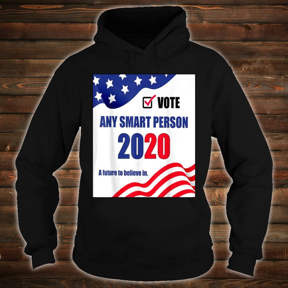 Vote Any Smart Person 2020 Shirt hoodie