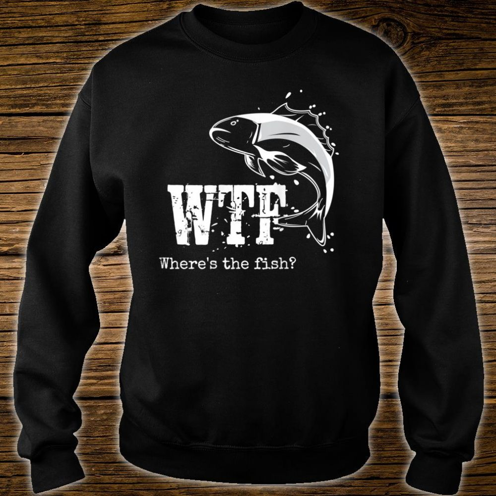 WTF Where's The Fish Fishing Fisher Fisherman Shirt sweater