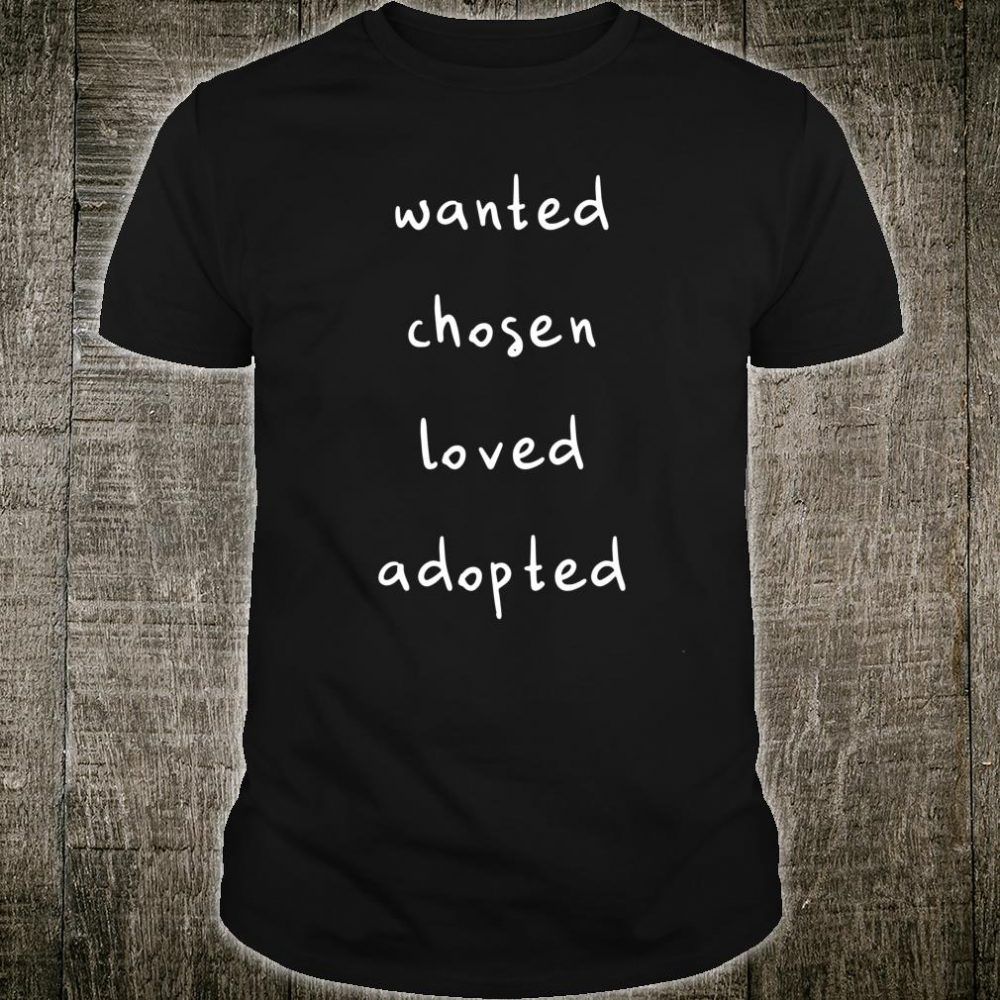 Wanted Chosen Loved Adopted Shirt