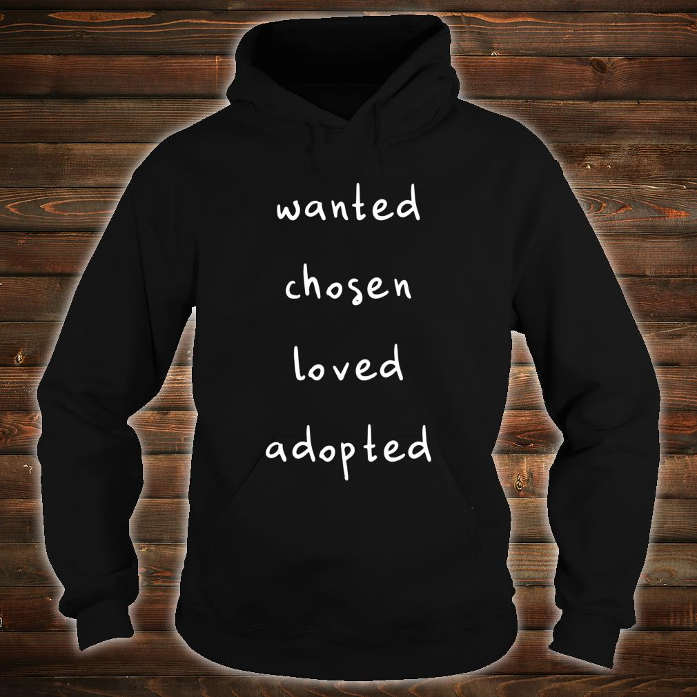 Wanted Chosen Loved Adopted Shirt hoodie