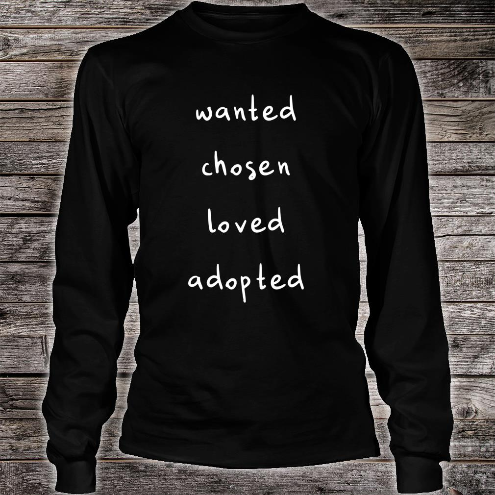 Wanted Chosen Loved Adopted Shirt long sleeved