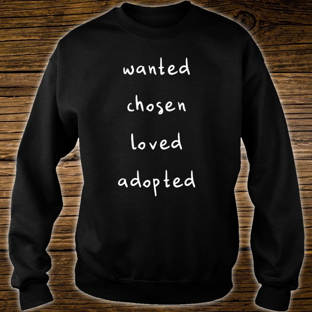 Wanted Chosen Loved Adopted Shirt sweater