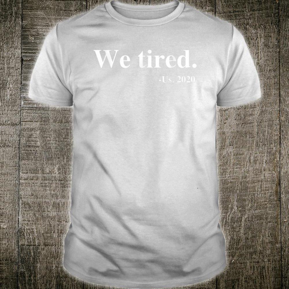 We Tired Black Lives Matter Movement Equality Revolution Shirt